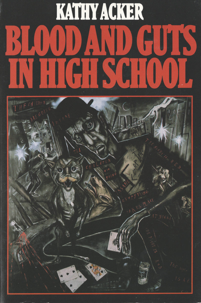Kathy Acker, Blood and Guts in High School, Grove Press, New York, 1984, first edition. Copyright Kathy Acker 1978