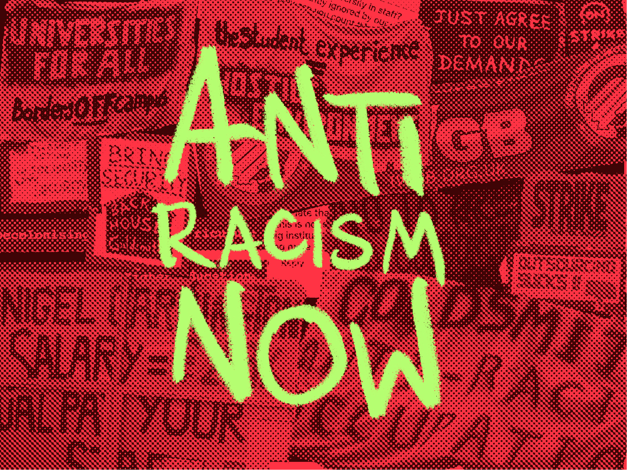 On a collage of red protest banners, neon green graffiti reads 'anti racism now'