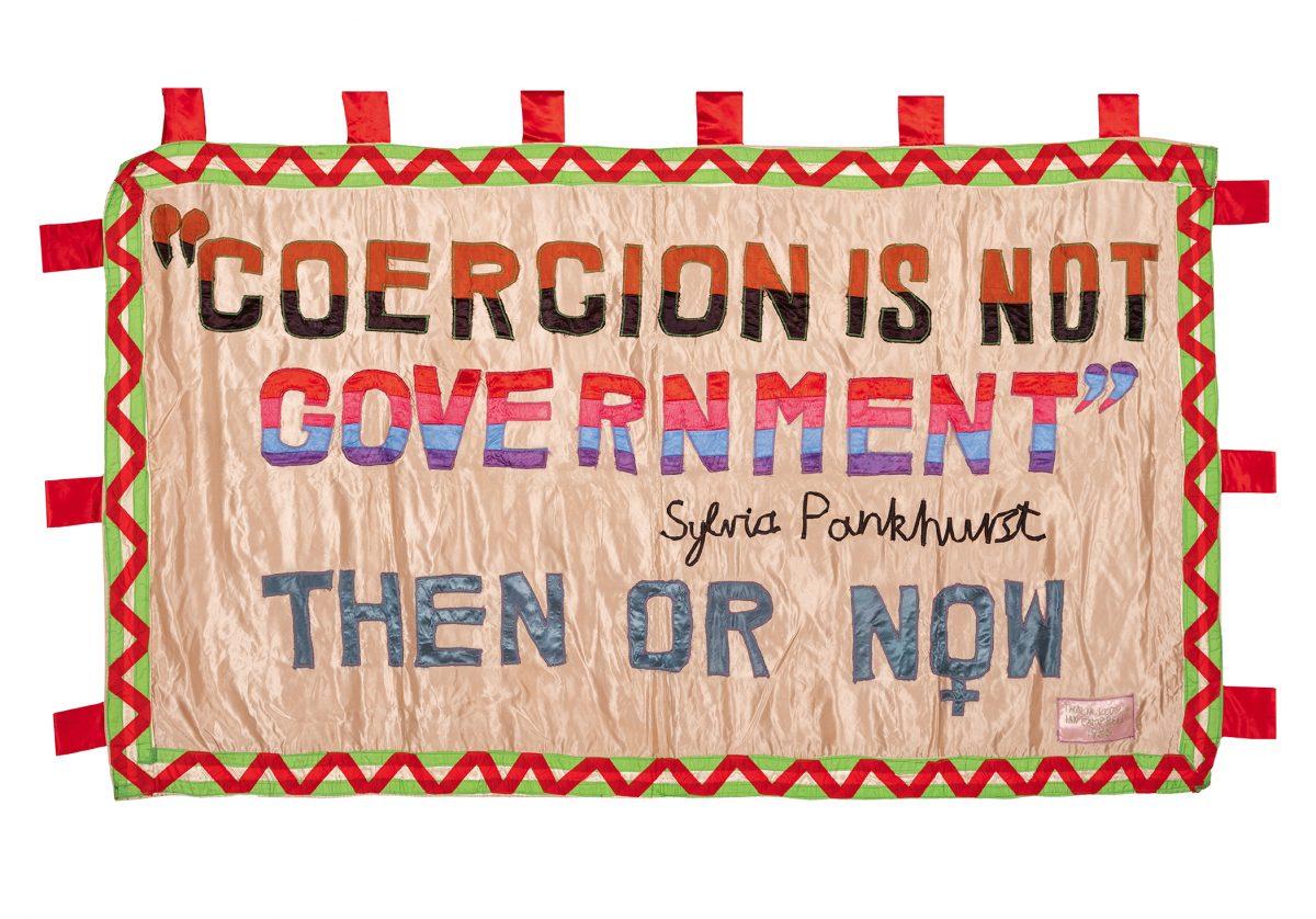 Thalia Campbell, 'Coercion Is Not Government', Sylvia Pankhurst, Then or Now, 1985. Photo: Eva Herzog